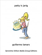 guillermo lamars - patty is jarig