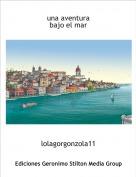 lolagorgonzola11 - una aventurabajo el mar