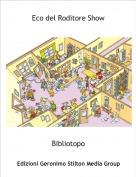 Bibliotopo - Eco del Roditore Show