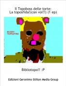 Bibliotopo!! :P - Il Topoboss delle torte:La toposfida!(con voi!!) (1 ep)