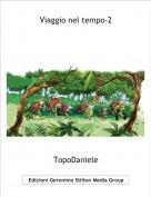 TopoDaniele - Viaggio nel tempo-2