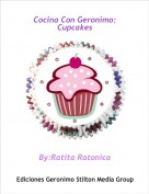 By:Ratita Ratonica - Cocina Con Geronimo:Cupcakes