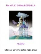 ALICHU - UN VIAJE, O UNA PESADILLA