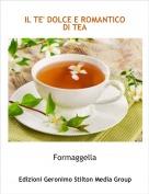 Formaggella - IL TE' DOLCE E ROMANTICO DI TEA