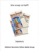 topoaury - Uno scoop coi baffi
