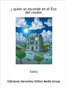 cucu - ¿ quien se esconde en el Ecodel roedor