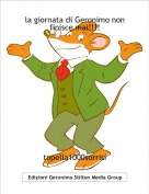 topella1000sorrisi - la giornata di Geronimo non finisce mai!!!!