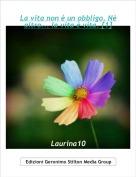 Laurina10 - La vita non è un obbligo. Nè altro... la vita è vita. [1]