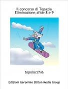 topolacchia - Il concorso di TopaziaEliminazione,sfide 8 e 9