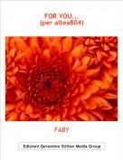 FABY - FOR YOU...(per altea804)