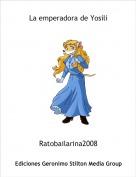 Ratobailarina2008 - La emperadora de Yosili