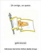 gabiratonez - Un amigo, un queso