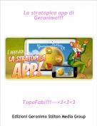 TopoFabi!!!---<3<3<3 - La stratopica app di Geronimo!!!