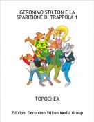 TOPOCHEA - GERONIMO STILTON E LA SPARIZIONE DI TRAPPOLA 1