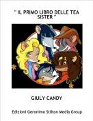 """GIULY CANDY - """" IL PRIMO LIBRO DELLE TEA SISTER """""""