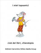 club dei libri, chiaratopia - i miei topoamici