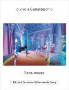 Elena-mouse. - Io vivo a Castelteschio!