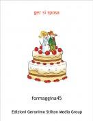 formaggina45 - ger si sposa