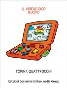 TOPINA QUATTROCCHI - IL VIDEOGIOCO NUOVO