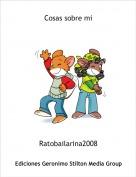 Ratobailarina2008 - Cosas sobre mi