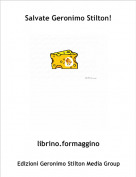 librino.formaggino - Salvate Geronimo Stilton!