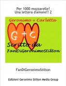 FanDiGeronimoStilton - Per 1000 mozzarelle! Una lettera d'amore!! 2