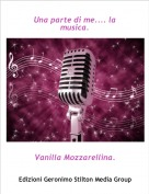 Vanilla Mozzarellina. - Una parte di me.... la musica.