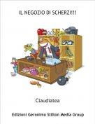Claudiatea - IL NEGOZIO DI SCHERZI!!!