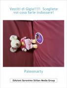 Paleomarty - Vestiti di Gigia!!!!!  Scegliete voi cosa farle indossare!