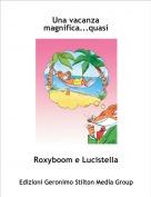 Roxyboom e Lucistella - Una vacanza magnifica...quasi