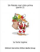 la forte topina - Un Natale mai visto prima (parte 2)