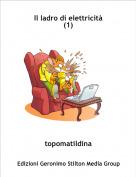 topomatildina - Il ladro di elettricità(1)