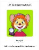 Ratiquel - LOS AMIGOS DE RATIQUEL
