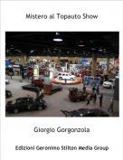 Giorgio Gorgonzola - Mistero al Topauto Show
