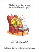 ratoncitasara6066 - El dia de los inocentes tambien llamado (yo).