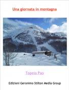 Topeia Pao - Una giornata in montagna