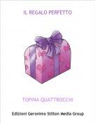 TOPINA QUATTROCCHI - IL REGALO PERFETTO