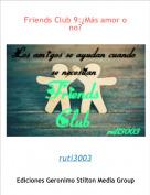 ruti3003 - Friends Club 9:¿Más amor o no?