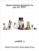 Lola07K :) - Quale animale domestico fa per te? TEST!