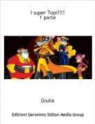 Giulia - I super Topi!!!!1 parte