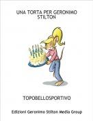 TOPOBELLOSPORTIVO - UNA TORTA PER GERONIMO STILTON