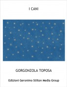 GORGONZOLA TOPOSA - I CANI