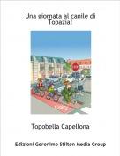 Topobella Capellona - Una giornata al canile di Topazia!