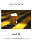 Maria2408 - HOLA SOY NUEVA