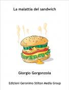 Giorgio Gorgonzola - La malattia del sandwich