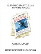MATISTILTOPOLIN - IL TOPAZIO SPARITO E UNA INDAGINE RISOLTA