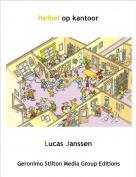 Lucas Janssen - Heibel op kantoor