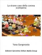 Yana Gorgonzola - Lo strano caso della coronascomparsa