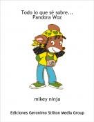 mikey ninja - Todo lo que sé sobre...Pandora Woz