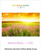Ratolina Ratisa ----> R.R. - Amistad y pasión----1----